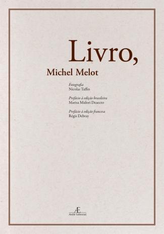 Michel Melot, Livro, . Trad. de Marisa Midori Deaecto; Valéria Guimarães. Fotografias de Nicolas Taffin. Cotia: Ateliê Editorial, 2012.